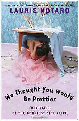 We Thought You Would Be Prettier: True Tales of the Dor - Paperback NEW Notaro,