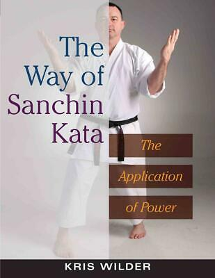The Way of Sanchin Kata: The Application of Power by Kris Wilder (English) Paper