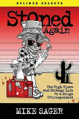 Stoned Again: The High Times and Strange Life of a Drugs Correspondent by Mike S