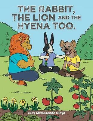 The Rabbit, the Lion and the Hyena Too. by Lucy Mwantende Cloyd (English) Paperb