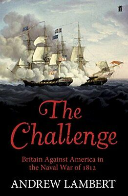The Challenge: Britain Against America in the Naval War of ... by Andrew Lambert