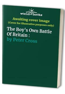 The Boy's Own Battle Of Britain : by Peter Cross Hardback Book The Cheap Fast