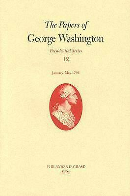 The Papers of George Washington, Volume 12: January--May 1793 by George Washingt