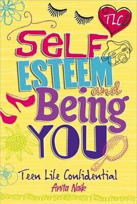 Self-Esteem and Being YOU (Teen Life Confidential) by Naik, Anita Book The Cheap