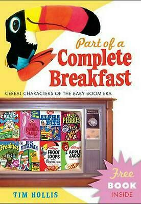 Part of a Complete Breakfast: Cereal Characters of the Baby Boom Era by Tim Holl