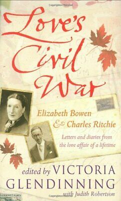 Love's Civil War: Elizabeth Bowen and Charles Ritchie: Lett... Other book format