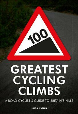 100 Greatest Cycling Climbs: A Road Cyclist's Guid... by Warren, Simon Paperback