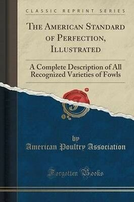 The American Standard of Perfection, Illustrated: A Complete Description of All