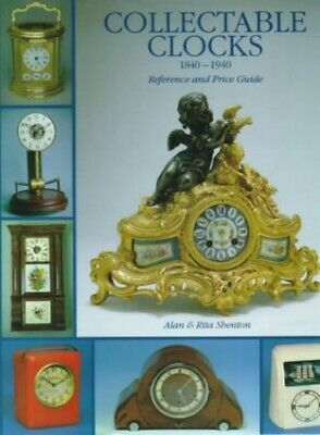 Collectable Clocks, 1840-1940: Reference and Price ... by Shenton, Rita Hardback