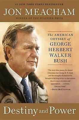 Destiny and Power: The American Odyssey of George Herbert Walker Bush by Jon Mea