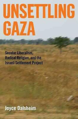 Unsettling Gaza: Secular Liberalism, Radical Religion, and the Israeli Settlemen