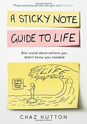 A Sticky Note Guide to Life by Hutton, Chaz Book The Cheap Fast Free Post