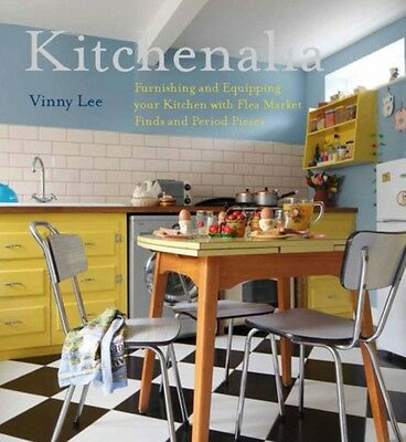 Kitchenalia: Furnishing and Equipping Your Kitchen with Flea-Market Finds and P.