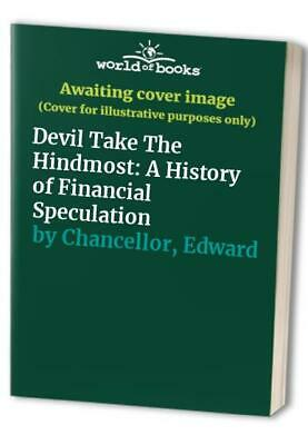 Devil Take The Hindmost: A History of Financia... by Chancellor, Edward Hardback