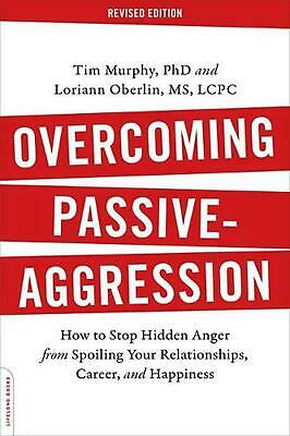 Overcoming Passive-Aggression, Revised Edition: How to Stop Hidden Anger from Sp