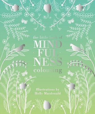 The Little Book of Mindfulness Colouring: Colour. Create. De-Stress (Colouring .
