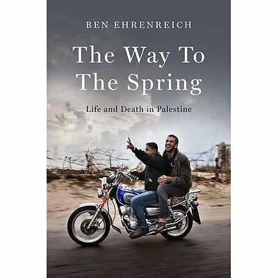 The Way to the Spring: Life and Death in Palestine - Paperback NEW Ehrenreich, B