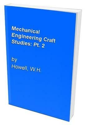 Mechanical Engineering Craft Studies: Pt. 2 by Howell, W.H. Paperback Book The