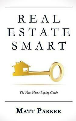 Real Estate Smart: The New Home Buying Guide by Matt Parker (English) Paperback
