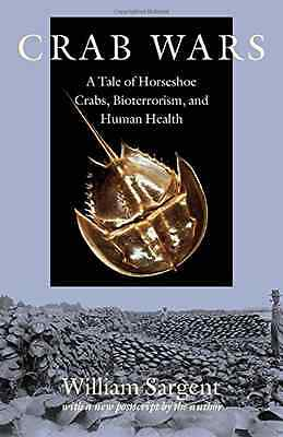 Crab Wars: A Tale of Horseshoe Crabs, Bioterrorism, and - Paperback NEW Sargent,