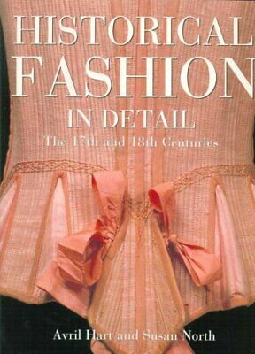 Historical Fashion in Detail: The 17th and 18th Cen... by North, Susan Paperback