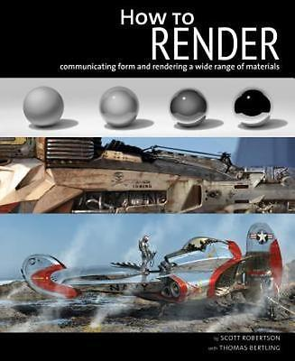 How to Render: The Fundamentals of Light, Shadow and Reflectivity by Robertson