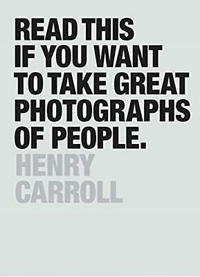 Read This if You Want to Take Great Photographs of People by Carroll, Henry The