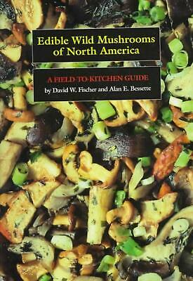Edible Wild Mushrooms of North America: A Field-To-Kitchen Guide by David W. Fis