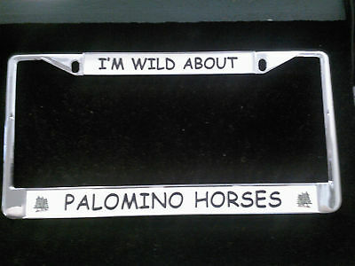 I'm Wild About Palomino Horses Chrome License Plate Frame