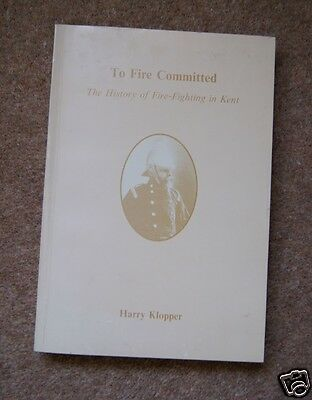 To Fire Committed - the history of fire fighting in Kent