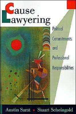Cause Lawyering: Political Commitments and Professional Responsib...