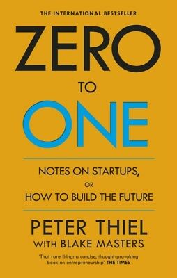 Zero to One: Notes on Start Ups, or How to Build the Future (Pape...