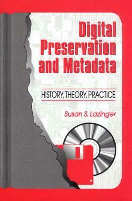 Digital Preservation and Metadata: History, Theory, Practice (Pap. 9781563087776