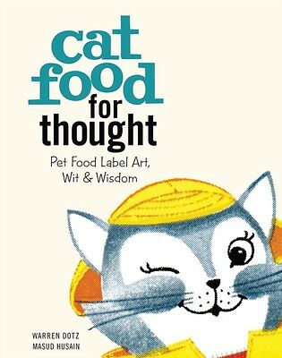 Cat Food for Thought: Pet Food Label Art, Wit, and Wisdom (Hardco. 9781608873579