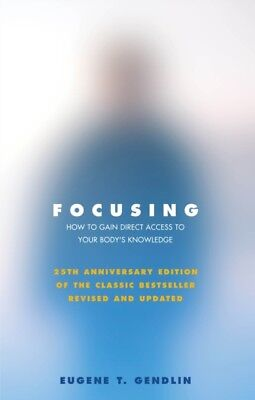 Focusing: How To Gain Direct Access To Your Body's Knowledge: How...