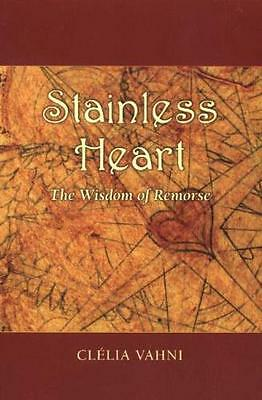 Stainless Heart: The Wisdom of Remorse (Paperback), Clelia Vahni, 9781890772406