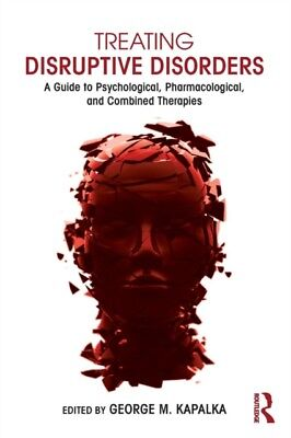 Treating Disruptive Disorders: A Guide to Psychological, Pharmacological, and C.