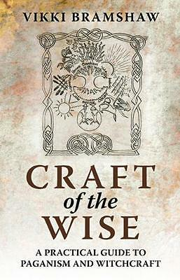 Craft of the Wise: A Practical Guide to Paganism and Witchcraft (. 9781846942327