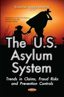 Us Asylum System Trends In Claims Fraud , 9781634854917