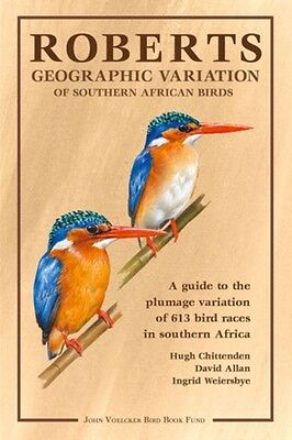 Roberts Geographic Variation of Southern African Birds: A Guide to the Plumage .
