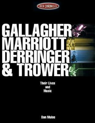 Gallagher, Marriott, Derringer and Trower: Their Lives and Music by Dan Muise (E