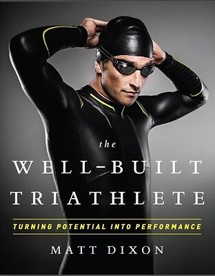 The Well-Built Triathlete: Turning Potential Into Performance (Pa. 9781937715113