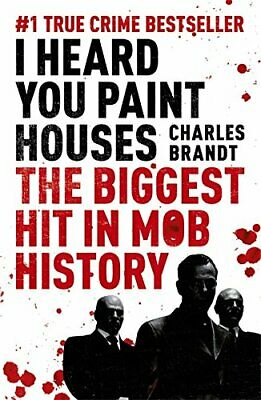 I Heard You Paint Houses: Now Filmed as The Iris... by Brandt, Charles Paperback