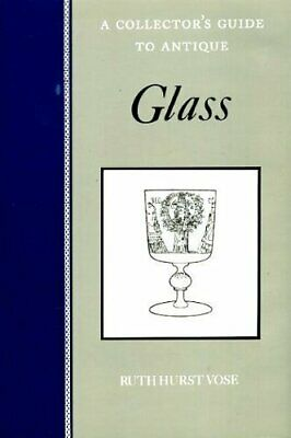 A Collector's Guide To Antique Glass by Ruth Hurst Vose Hardback Book The Cheap