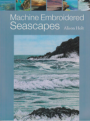 Machine Embroidered Seascapes Book Alison Holt