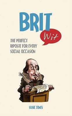 Brit Wit: The Perfect Riposte for Every Social Occasion (Hardcove. 9781849536653