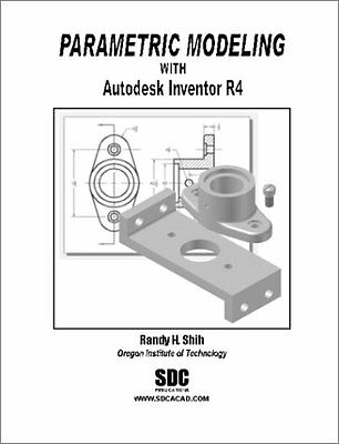 Parametric Modeling With Autodesk Inventor R4 Randy Shih Anglais 304 pages Book