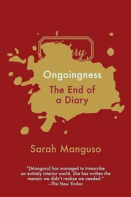 Ongoingness: The End of a Diary by Sarah Manguso (English) Paperback Book Free S