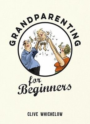 Grandparenting for Beginners (Hardcover), Whichelow, Clive, 9781849537537