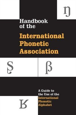 Handbook of the International Phonetic Association: A Guide To Th...